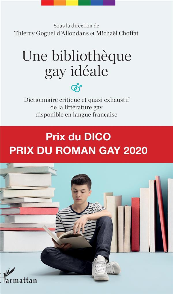 UNE BIBLIOTHEQUE GAY IDEALE  -  DICTIONNAIRE CRITIQUE ET QUASI EXHAUSTIF DE LA LITTERATURE GAY DISPONIBLE EN LANGUE FRANCAISE