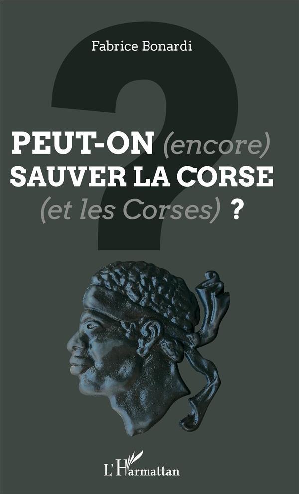 PEUT-ON (ENCORE) SAUVER LA CORSE (ET LES CORSES) ?