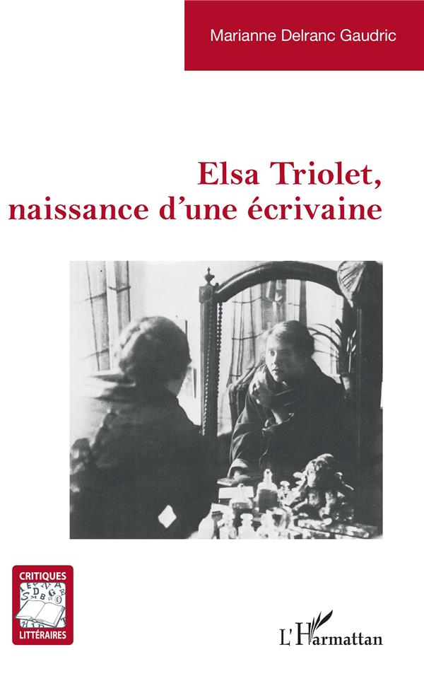 ELSA TRIOLET, NAISSANCE D'UNE ECRIVAINE DELRANC GAUDRIC M. L'HARMATTAN