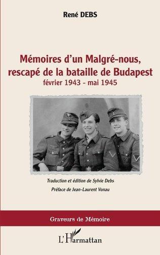 MEMOIRES D'UN MALGRE-NOUS, RESCAPE DE LA BATAILLE DE BUDAPST : FEVRIER 1943 - MAI 1945 DEBS L'HARMATTAN