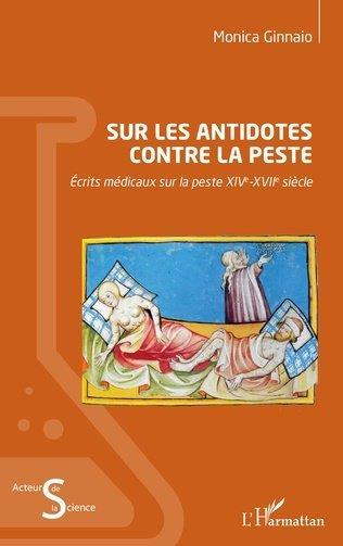 SUR LES ANTIDOTES CONTRE LA PESTE - ECRITS MEDICAUX SUR LA PESTE XIVE-XVIIE SIECLE