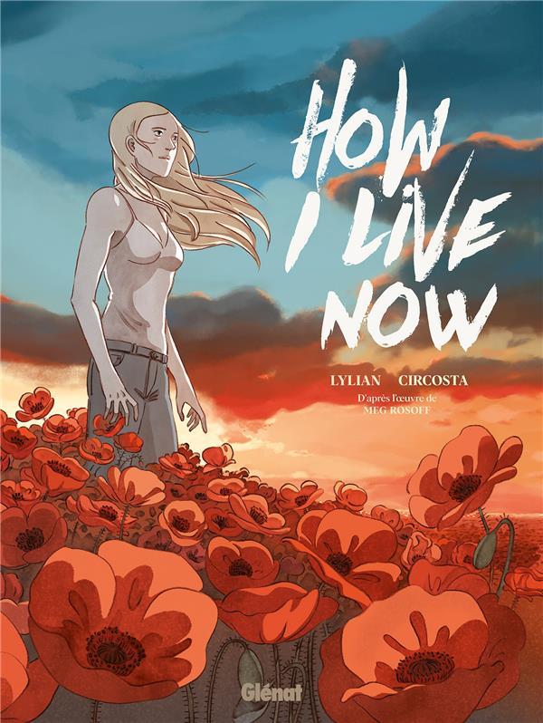 HOW I LIVE NOW : MAINTENANT, C'EST MA VIE LYLIAN/CIRCOSTA GLENAT