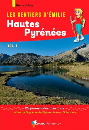 LES SENTIERS D'EMILIE  -  HAUTES PYRENEES T.2  -  25 PROMENADES POUR TOUS VALCKE BRUNO Rando éditions