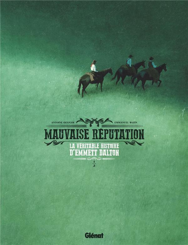 MAUVAISE REPUTATION T.1  -  LA VERITABLE HISTOIRE D'EMMETT DALTON OZANAM/BAZIN GLENAT