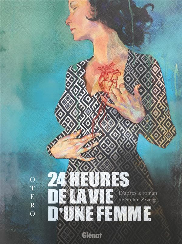 24 HEURES DE LA VIE D'UNE FEMME OTERO NICOLAS GLENAT