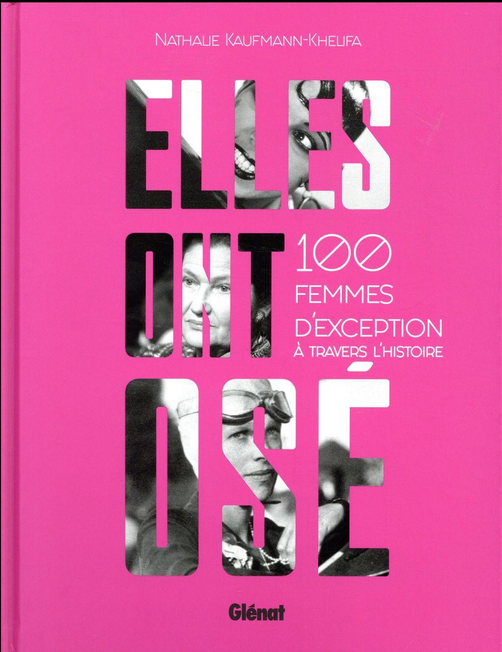 ELLES ONT OSE ! 100 FEMMES D'EXCEPTION A TRAVERS L'HISTOIRE Kaufmann Nathalie Glénat