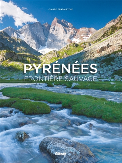 PYRENEES, FRONTIERE SAUVAGE DENDALETCHE CLAUDE GLENAT