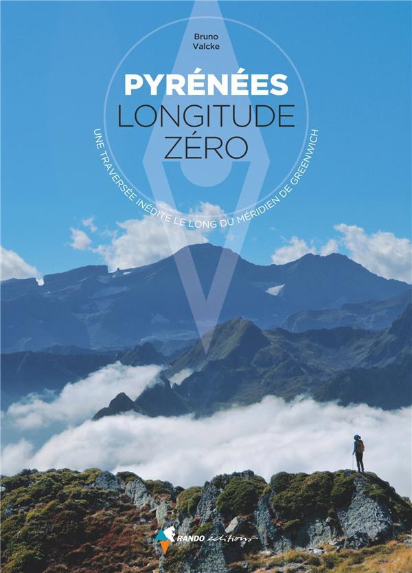 PYRENEES, LONGITUDE ZERO VALCKE BRUNO Rando éditions
