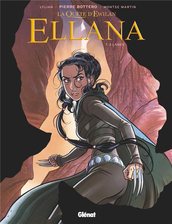 LA QUETE D'EWILAN - ELLANA T.3  -  LAMES LYLIAN/BOTTERO GLENAT