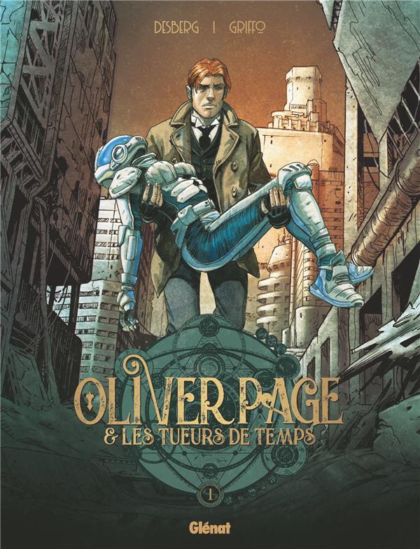 OLIVER PAGE et LES TUEURS DE TEMPS - TOME 01 DESBERG/GRIFFO GLENAT