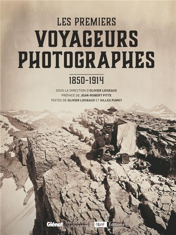 LES PREMIERS VOYAGEURS PHOTOGRAPHES - 1850-1914  GLENAT