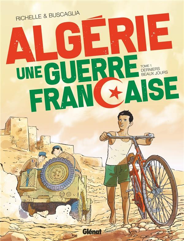 ALGERIE  -  UNE GUERRE FRANCAISE T.1  -  DERNIERS BEAUX JOURS RICHELLE/BUSCAGLIA GLENAT