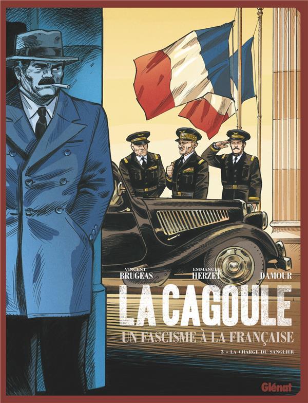 LA CAGOULE  -  UN FASCISME A LA FRANCAISE T.3  -  LA CHARGE DU SANGLIER BRUGEAS/HERZET GLENAT