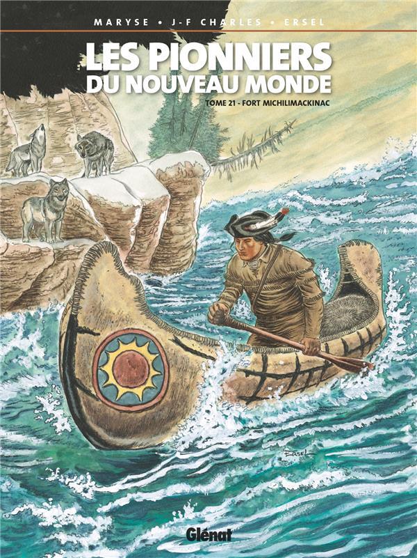 LES PIONNIERS DU NOUVEAU MONDE T.21     FORT MICHILIMACKINAC