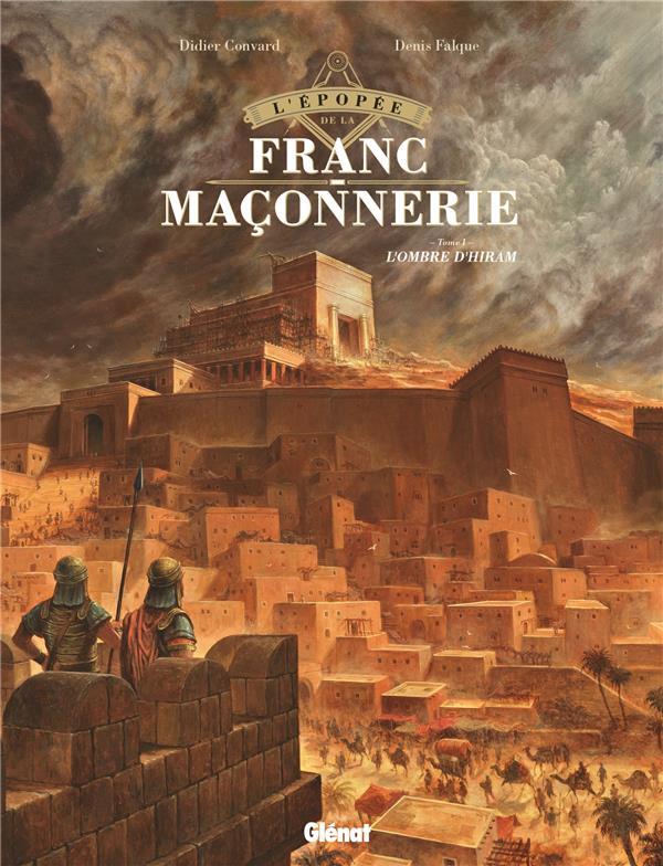 L'EPOPEE DE LA FRANC-MACONNERIE T.1  -  L'OMBRE D'HIRAM CONVARD/FALQUE GLENAT