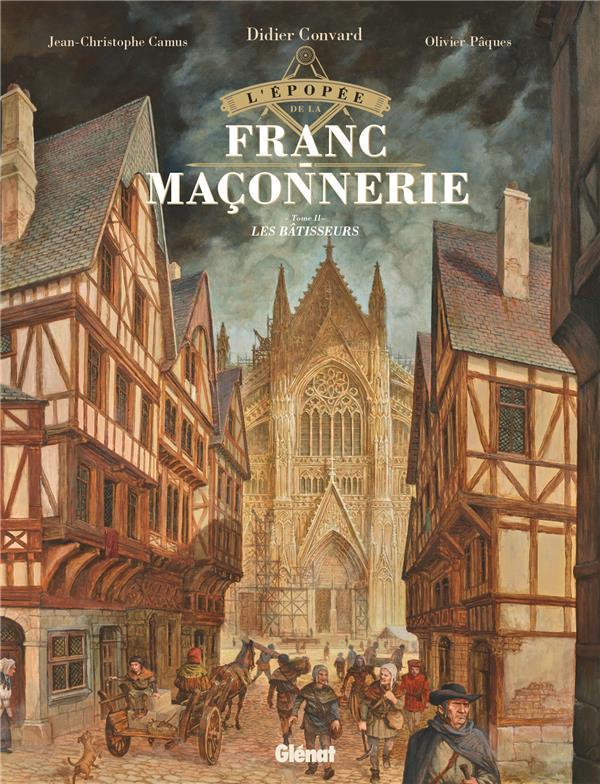 L'EPOPEE DE LA FRANC-MACONNERIE - TOME 02 - LES BATISSEURS CAMUS/PAQUES GLENAT
