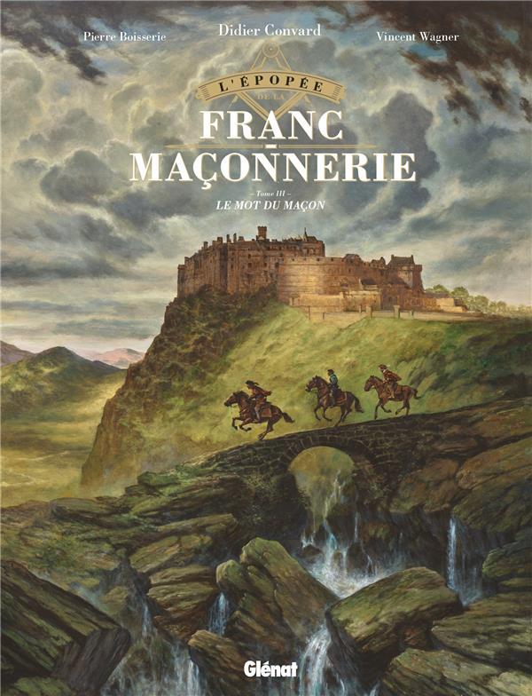 L'EPOPEE DE LA FRANC-MACONNERIE T.3  -  LE MOT DU MACON BOISSERIE/WAGNER GLENAT