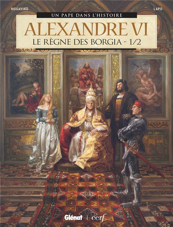 ALEXANDRE VI - TOME 01 - LE REGNE DES BORGIA 12 MOGAVINO/LAPO GLENAT