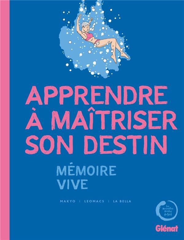APPRENDRE A MAITRISER SON DESTIN - MEMOIRE VIVE MAKYO/LA BELLA GLENAT