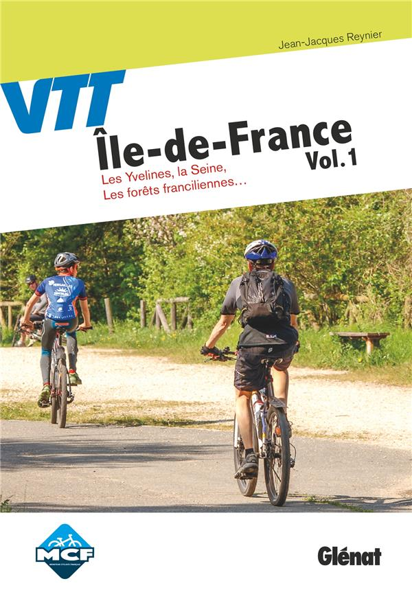 VTT EN ILE-DE-FRANCE T.1  -  LES YVELINES, LA SEINE, LES FORETS FRANCILIENNES... REYNIER JEAN-JACQUES GLENAT
