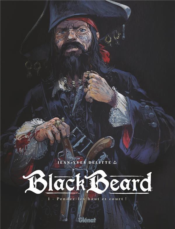 BLACK BEARD T.1  -  PENDEZ-LES HAUT ET COURT ! DELITTE JEAN-YVES GLENAT