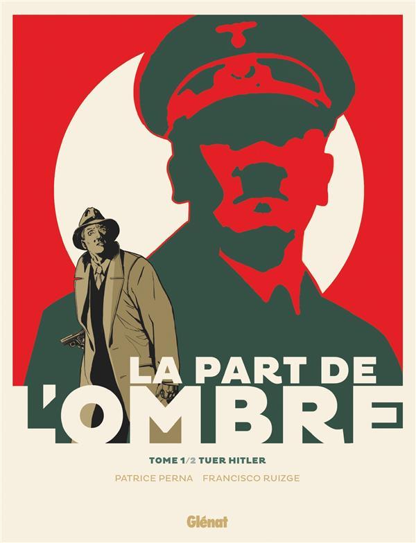 LA PART DE L'OMBRE T.1  -  TUER HITLER