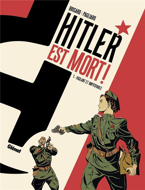 HITLER EST MORT ! T.1  -  VIGILANT ET IMPITOYABLE BRISARD/PAGLIARO GLENAT