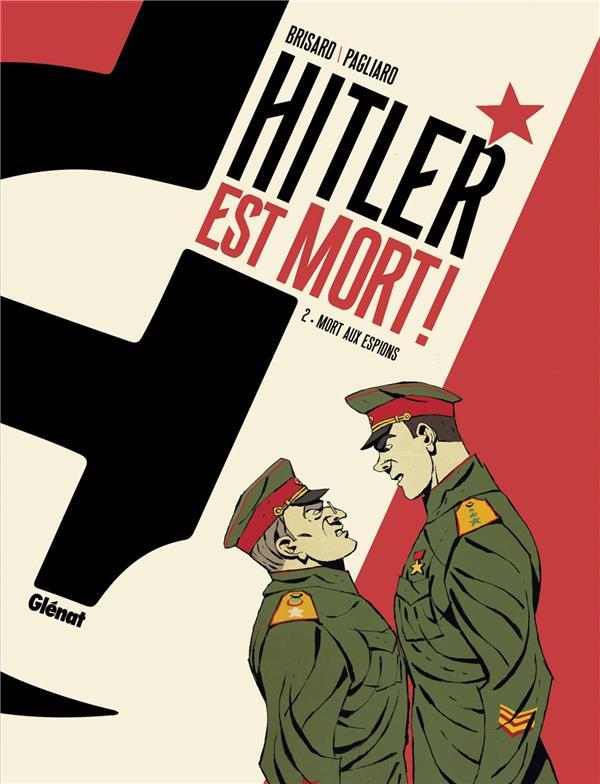 HITLER EST MORT ! T.2  -  MORT AUX ESPIONS ! BRISARD/PAGLIARO GLENAT