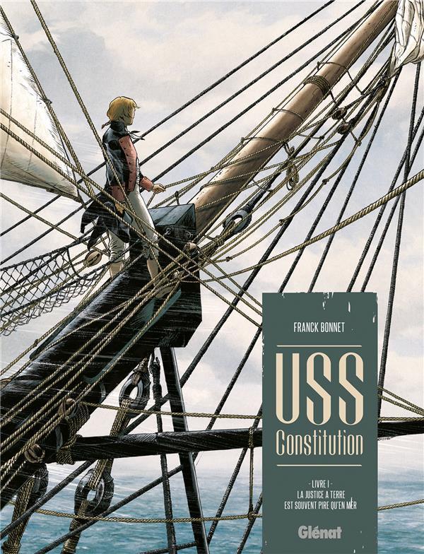 USS CONSTITUTION - TOME 01 - LA JUSTICE A TERRE EST SOUVENT PIRE QU'EN MER BONNET, FRANCK  GLENAT