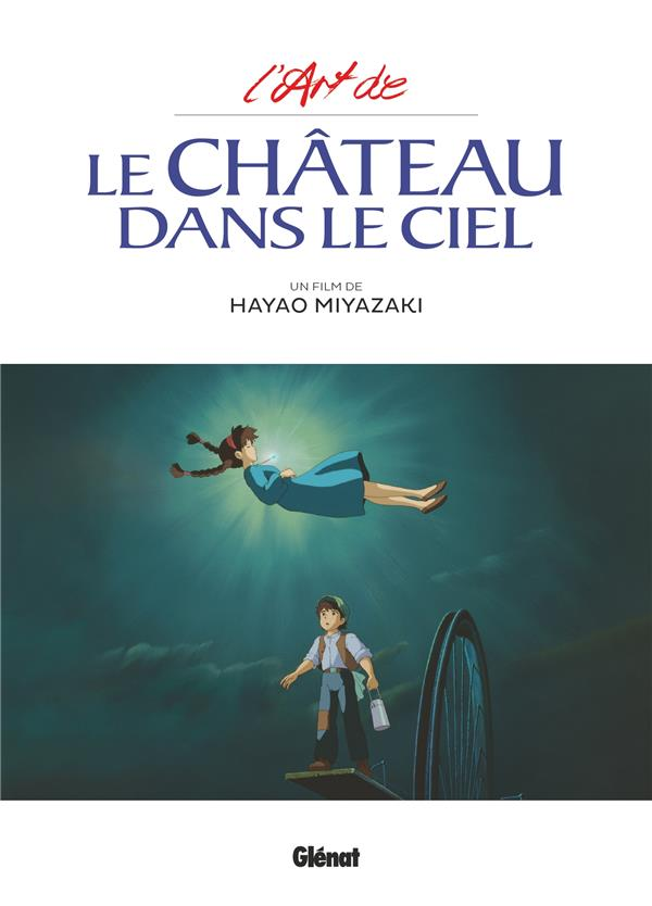 LE CHATEAU DANS LE CIEL - L'ART DU CHATEAU DANS LE CIEL - STUDIO GHIBLI MIYAZAKI, HAYAO GLENAT