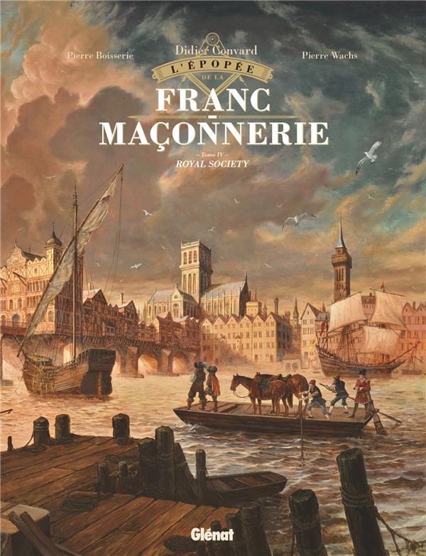 L'EPOPEE DE LA FRANC-MACONNERIE T.4  -  ROYAL SOCIETY BOISSERIE, PIERRE  GLENAT
