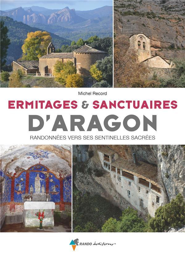 ERMITAGES et SANCTUAIRES D'ARAGON  -  RANDONNEES VERS CES SENTINELLES SACREES RECORD CASENAVE MICH GLENAT