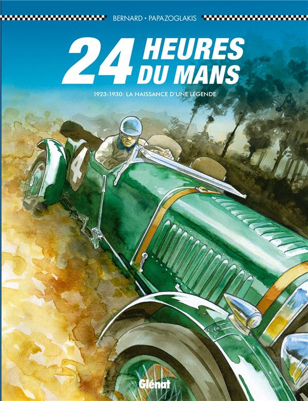24 HEURES DU MANS  -  1923-1930, LA NAISSANCE D'UNE LEGENDE BERNARD/PAPAZOGLAKIS GLENAT
