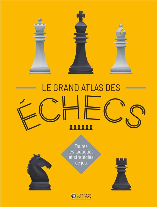 LE GRAND ATLAS DES ECHECS - TOUTES LES TACTIQUES ET STRATEGIES DE JEU XXX GLENAT