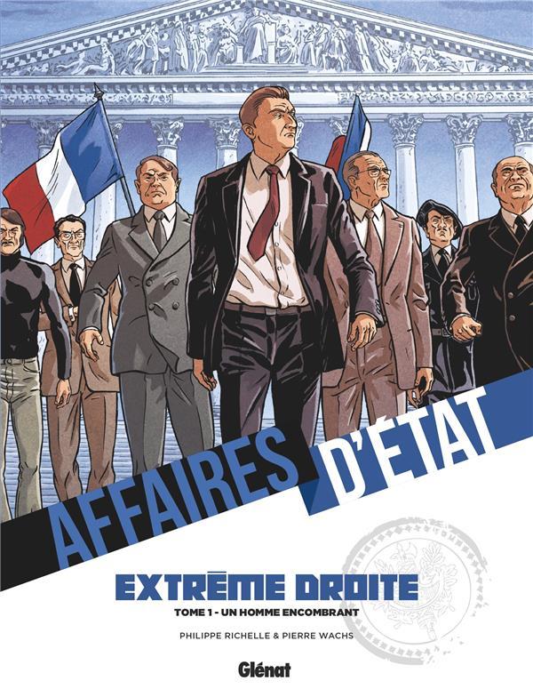 AFFAIRES D'ETAT : EXTREME DROITE T.1  -  UN HOMME ENCOMBRANT RICHELLE/WACHS GLENAT