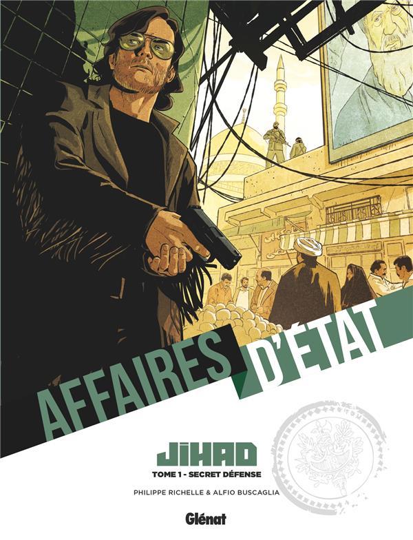 AFFAIRES D'ETAT - JIHAD T.1  -  SECRET DEFENSE RICHELLE/BUSCAGLIA GLENAT
