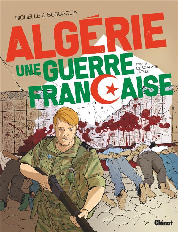 ALGERIE  -  UNE GUERRE FRANCAISE T.2  -  L'ESCALADE FATALE