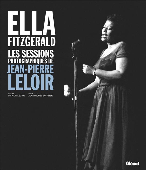 ELLA FITZGERALD, LES SESSIONS PHOTOGRAPHIQUES DE JEAN-PIERRE LELOIR BOISSIER/LELOIR GLENAT