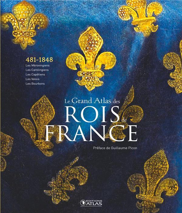 LE GRAND ATLAS DES ROIS DE FRANCE - DES MEROVINGIENS AUX BOURBONS XXX GLENAT