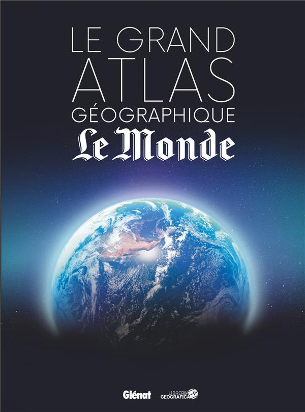 LE GRAND ATLAS GEOGRAPHIQUE DU MONDE (4E EDITION)  COLLECTIF GLENAT