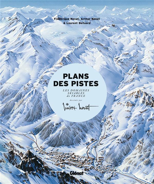 LES PLANS DES PISTES 2E ED - LES DOMAINES SKIABLES DE FRANCE DESSINES PAR PIERRE NOVAT NOVAT/BELLUARD GLENAT