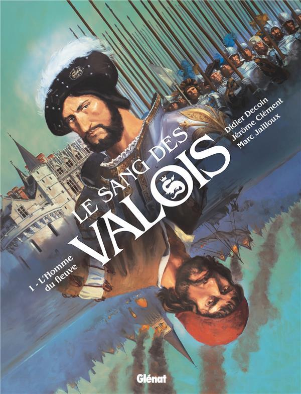 LE SANG DES VALOIS - TOME 01 - L'HOMME DU FLEUVE DECOIN/CLEMENT GLENAT