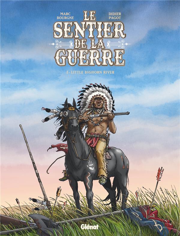 LE SENTIER DE LA GUERRE T.3  -  LITTLE BIGHORN RIVER BOURGNE, MARC  GLENAT
