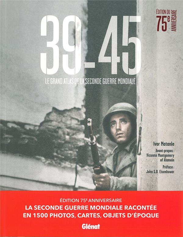 39-45, LE GRAND ATLAS DE LA SECONDE GUERRE MONDIALE MATANLE/EISENHOWER GLENAT
