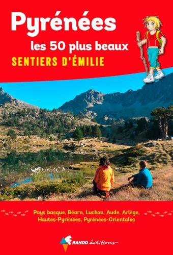 PYRENEES, LES 50 PLUS BEAUX SENTIERS D'EMILIE