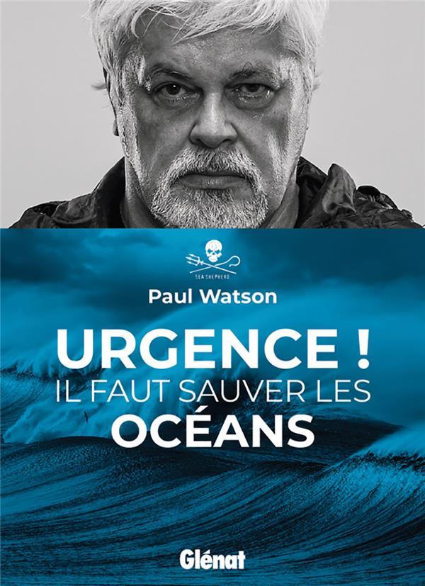 URGENCE ! IL FAUT SAUVER LES OCEANS WATSON PAUL GLENAT