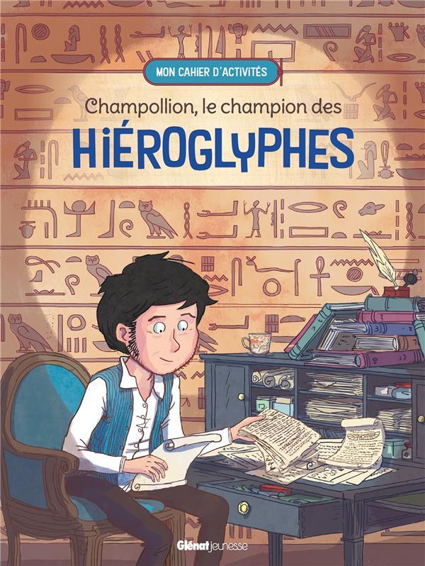 CHAMPOLLION, LE CHAMPION DES HIEROGLYPHES : MON CAHIER D'ACTIVITES DUGAND/LEBRETON GLENAT