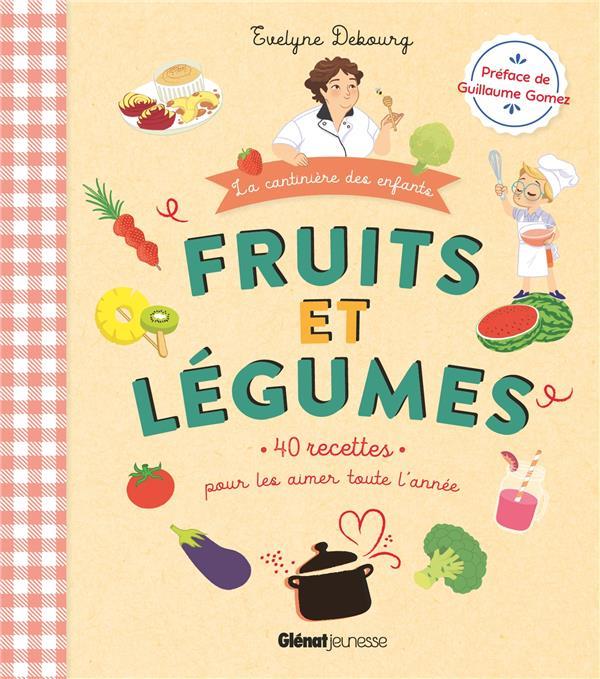 FRUITS ET LEGUMES : 40 RECETTES POUR LES AIMER TOUTE L'ANNEE