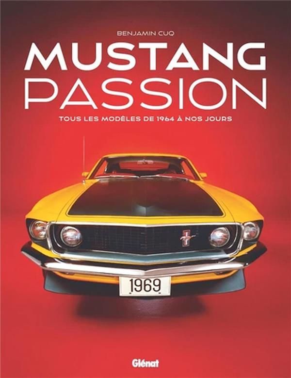 MUSTANG PASSION : TOUS LES MODELES DE 1964 A NOUS JOURS (3E EDITION)