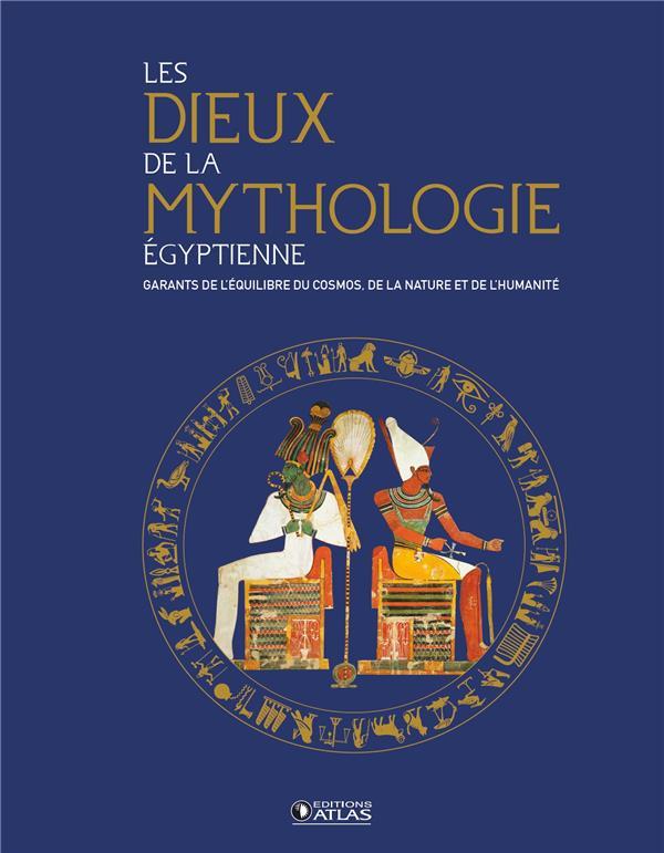 LES DIEUX DE LA MYTHOLOGIE EGYPTIENNE : GARANTS DE L'EQUILIBRE DU COSMOS, DE LA NATURE ET DE L'HUMANITE XXX GLENAT